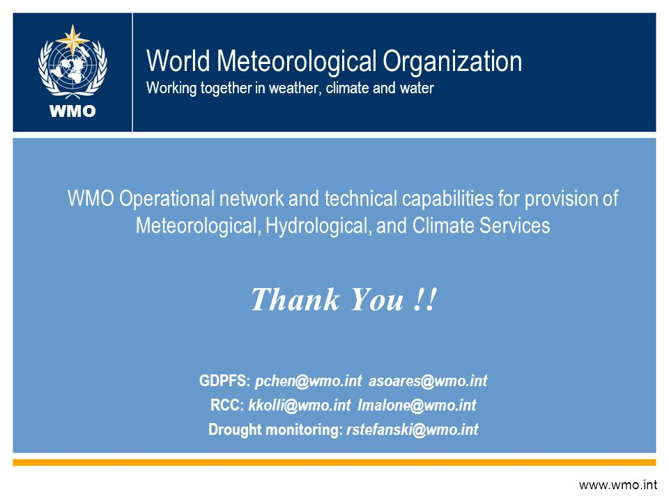 World Meteorological Organization Working together in weather, climate and water WMO Operational network and technical capabilities for provision of Meteorological, Hydrological, and Climate Services Thank You !.