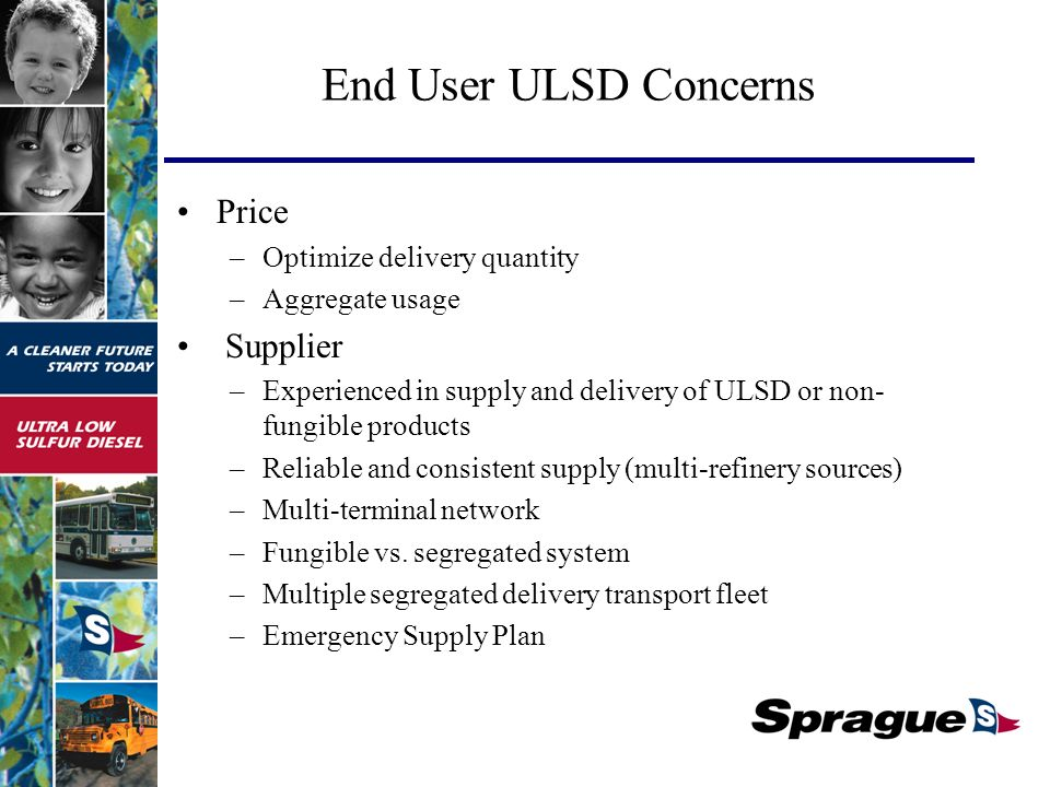 Price –Optimize delivery quantity –Aggregate usage Supplier –Experienced in supply and delivery of ULSD or non- fungible products –Reliable and consistent supply (multi-refinery sources) –Multi-terminal network –Fungible vs.