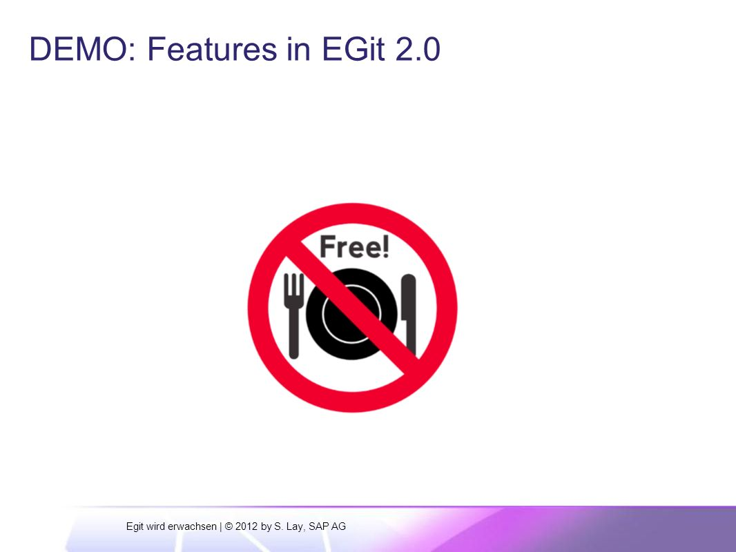 DEMO: Features in EGit 2.0 Egit wird erwachsen | © 2012 by S. Lay, SAP AG