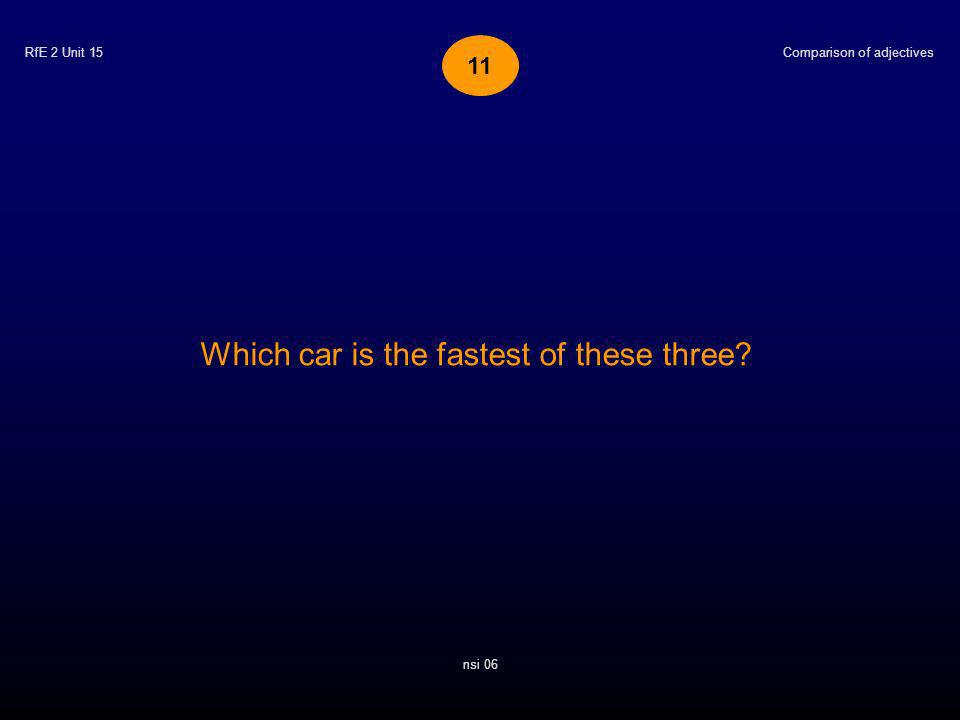 RfE 2 Unit 15 Which car is the fastest of these three Comparison of adjectives nsi 06 11