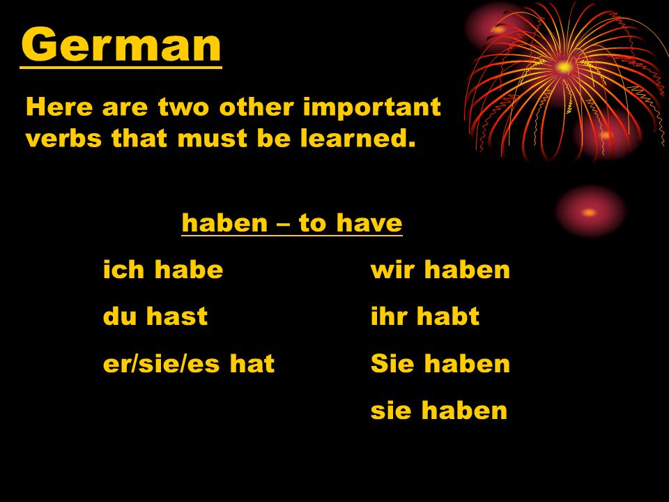 German Here are two other important verbs that must be learned.