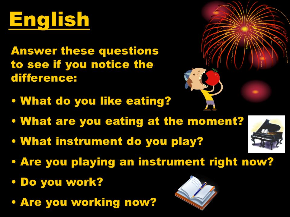 English Answer these questions to see if you notice the difference: What do you like eating.