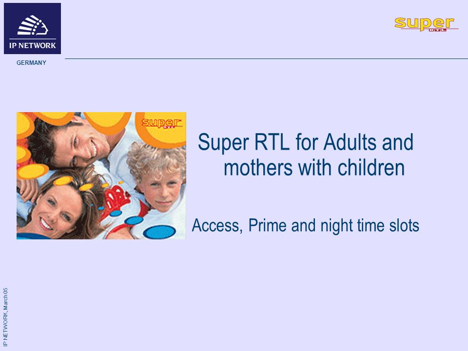 IP NETWORK, March 05 GERMANY Super RTL for Adults and mothers with children Access, Prime and night time slots