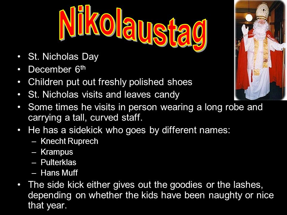 St. Nicholas Day December 6 th Children put out freshly polished shoes St.