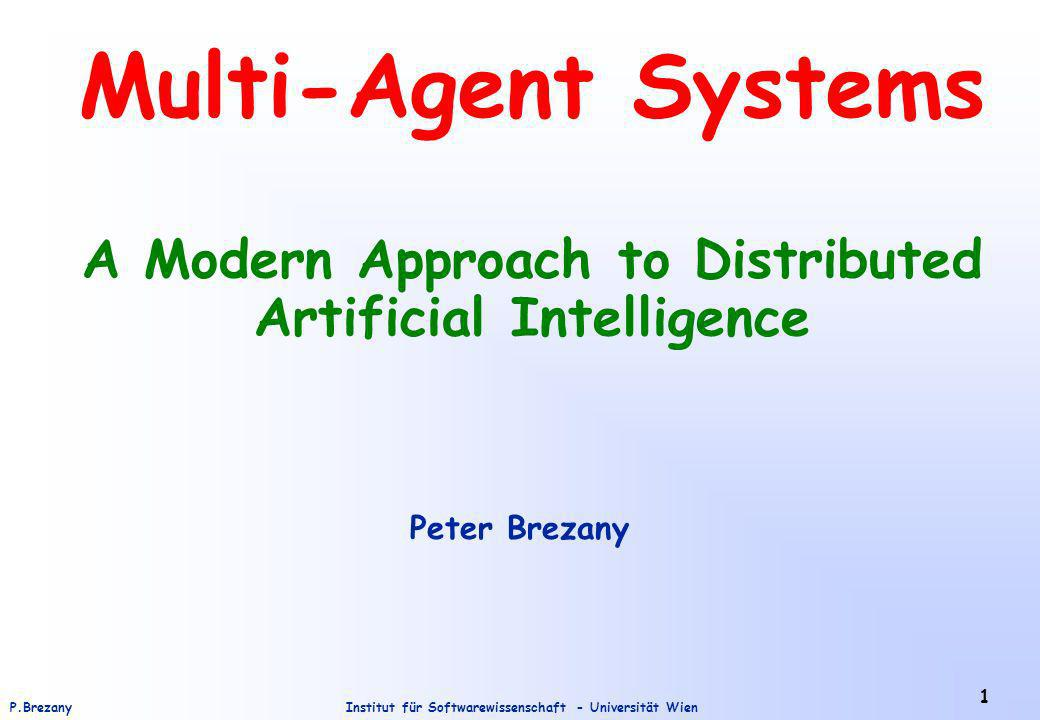 Institut für Softwarewissenschaft - Universität WienP.Brezany 1 Multi-Agent Systems A Modern Approach to Distributed Artificial Intelligence Peter Brezany