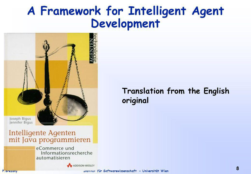 Institut für Softwarewissenschaft - Universität WienP.Brezany 8 A Framework for Intelligent Agent Development Translation from the English original