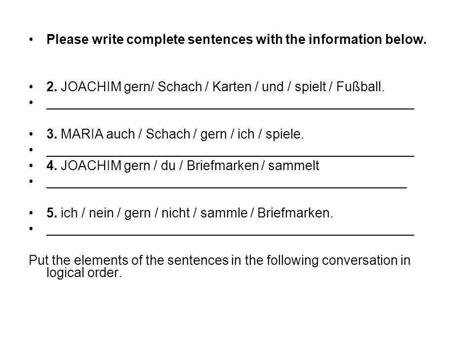 Please write complete sentences with the information below.