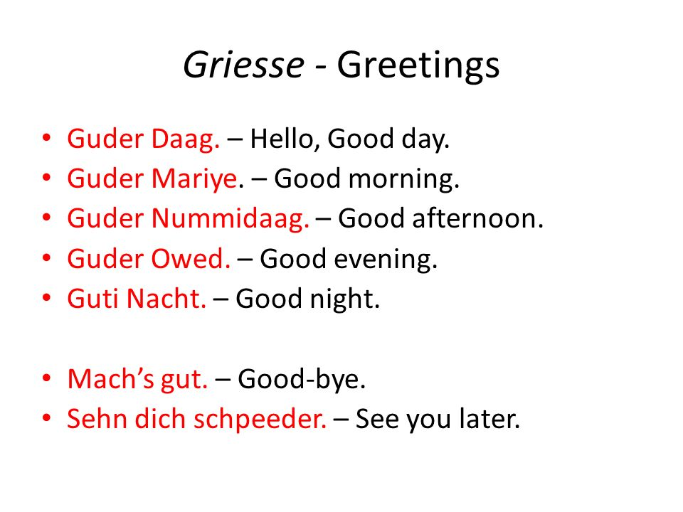 Griesse - Greetings Guder Daag. – Hello, Good day.