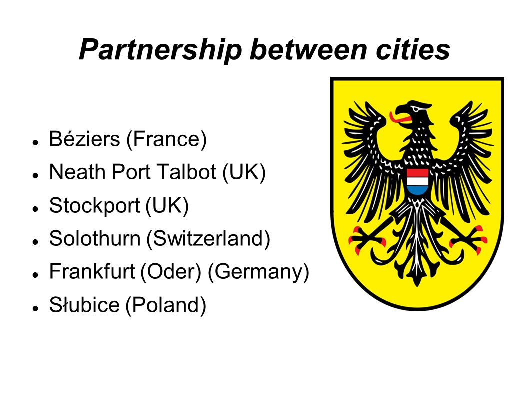 Partnership between cities Béziers (France) Neath Port Talbot (UK) Stockport (UK) Solothurn (Switzerland) Frankfurt (Oder) (Germany) Słubice (Poland)