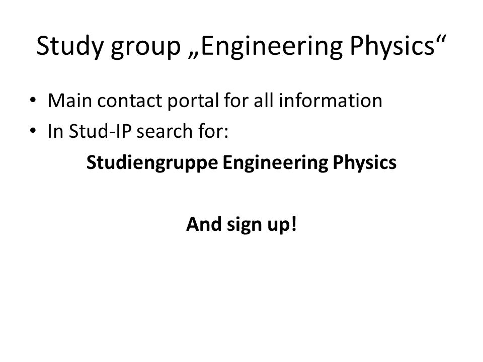 Study group Engineering Physics Main contact portal for all information In Stud-IP search for: Studiengruppe Engineering Physics And sign up!