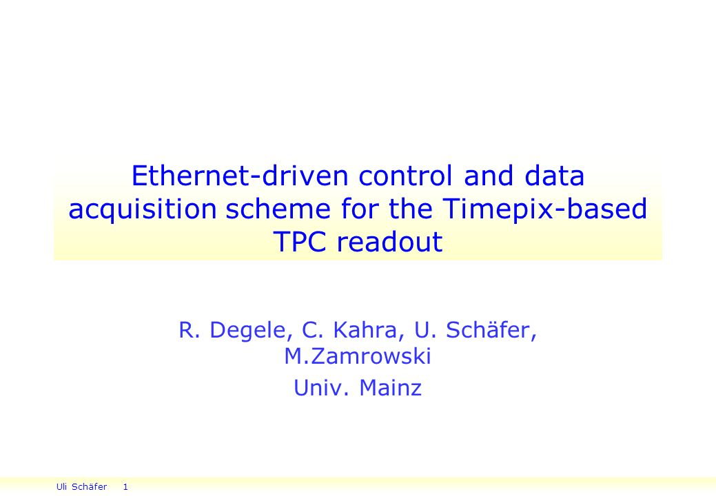 Uli Schäfer 1 Ethernet-driven control and data acquisition scheme for the Timepix-based TPC readout R.