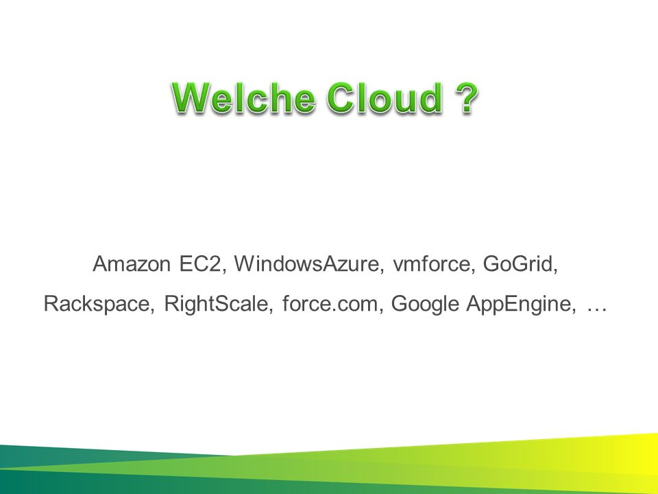 Amazon EC2, WindowsAzure, vmforce, GoGrid, Rackspace, RightScale, force.com, Google AppEngine, …