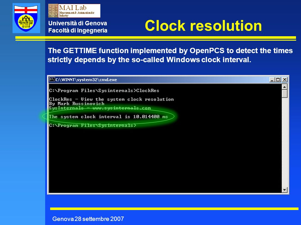 Università di Genova Facoltà di Ingegneria Clock resolution Genova 28 settembre 2007 The GETTIME function implemented by OpenPCS to detect the times strictly depends by the so-called Windows clock interval.