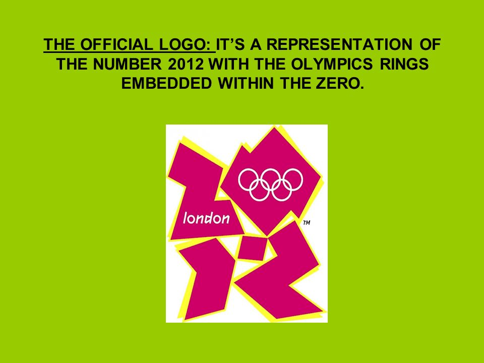 THE OFFICIAL LOGO: ITS A REPRESENTATION OF THE NUMBER 2012 WITH THE OLYMPICS RINGS EMBEDDED WITHIN THE ZERO.