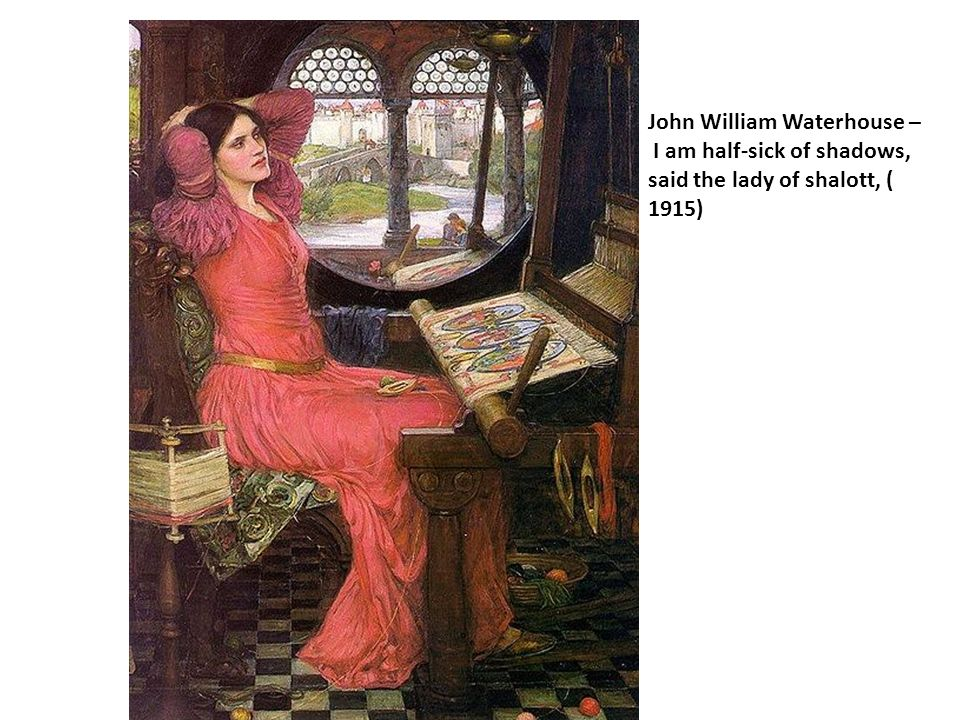 John William Waterhouse – I am half-sick of shadows, said the lady of shalott, ( 1915)