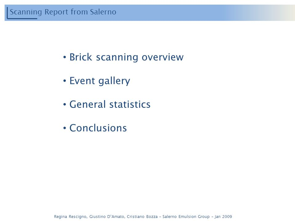 Regina Rescigno, Giustino DAmato, Cristiano Bozza – Salerno Emulsion Group – Jan 2009 Scanning Report from Salerno Brick scanning overview Event gallery General statistics Conclusions