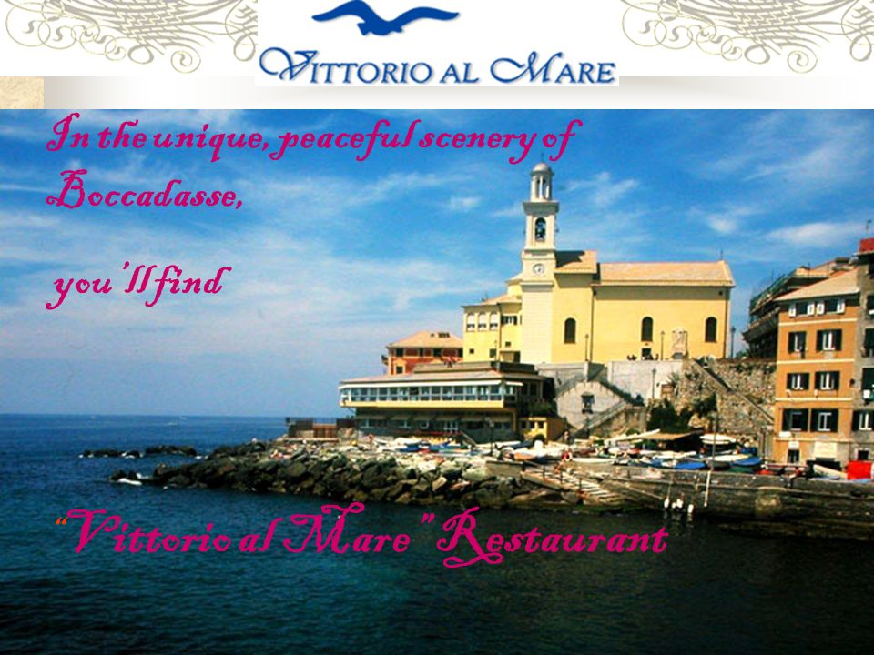 In the unique, peaceful scenery of Boccadasse, youll find Vittorio al Mare Restaurant