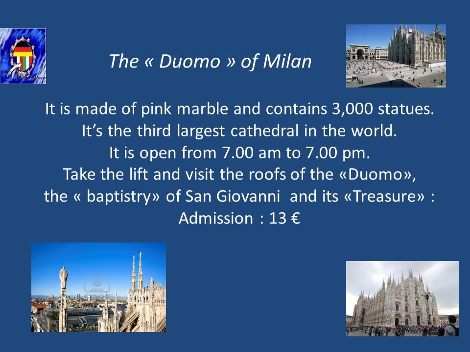 The « Duomo » of Milan It is made of pink marble and contains 3,000 statues.