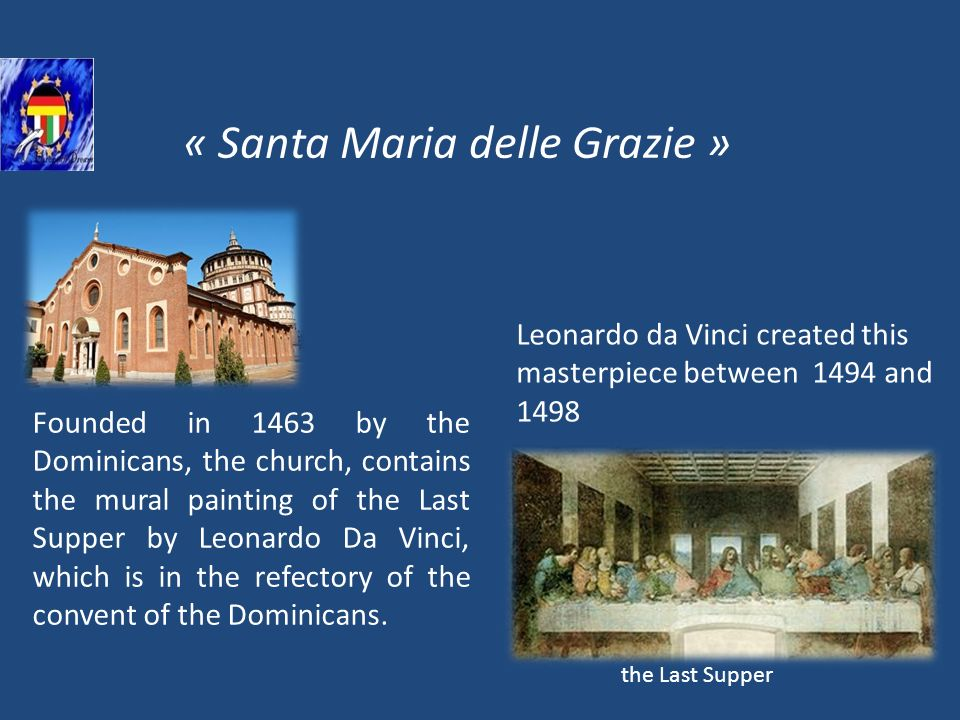 Founded in 1463 by the Dominicans, the church, contains the mural painting of the Last Supper by Leonardo Da Vinci, which is in the refectory of the convent of the Dominicans.