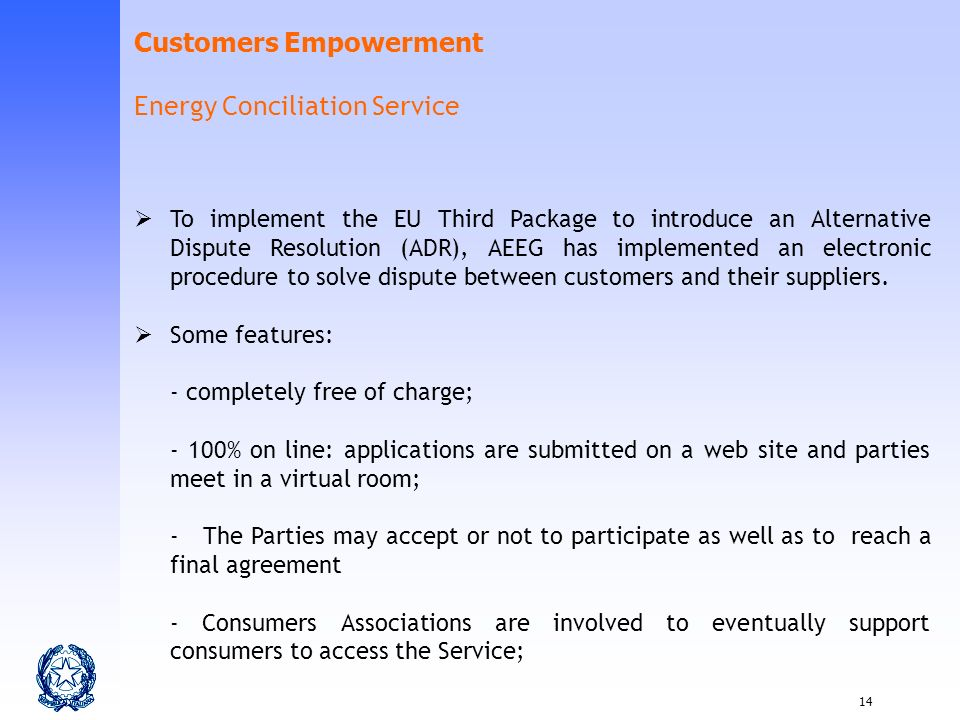 14 To implement the EU Third Package to introduce an Alternative Dispute Resolution (ADR), AEEG has implemented an electronic procedure to solve dispute between customers and their suppliers.