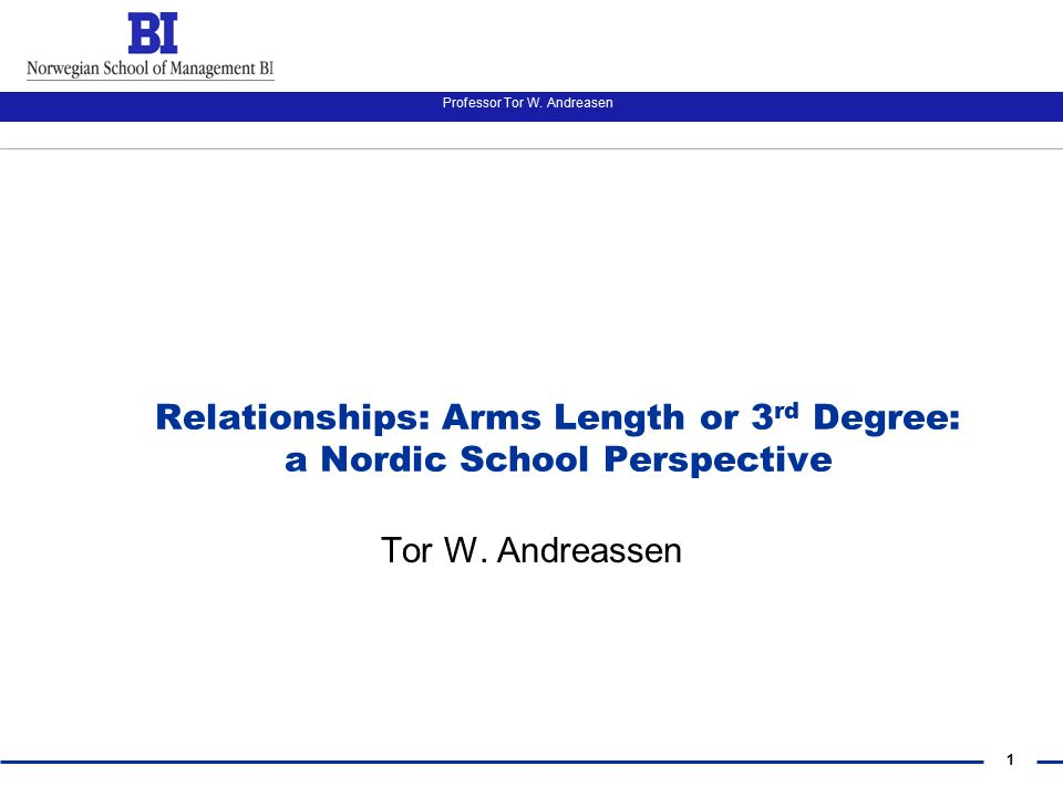 1 Professor Tor W Andreasen Relationships Arms Length Or 3 Rd