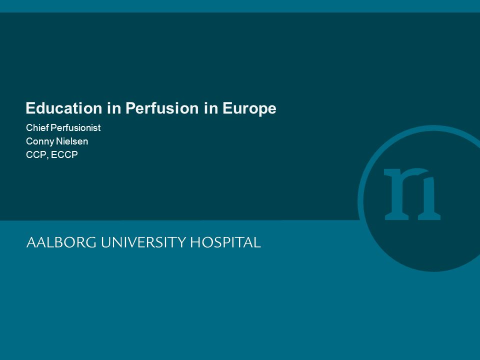 Education in Perfusion in Europe Chief Perfusionist Conny Nielsen ...