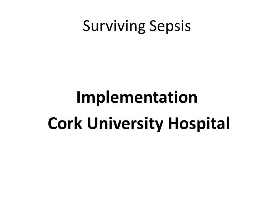The (Surviving) Sepsis Campaign at Cork University Hospital - ppt