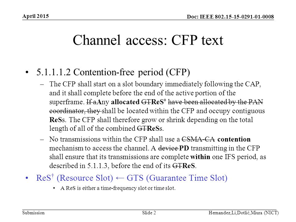 Doc: IEEE Submission Channel access: CFP text Contention-free period (CFP) –The CFP shall start on a slot boundary immediately following the CAP, and it shall complete before the end of the active portion of the superframe.