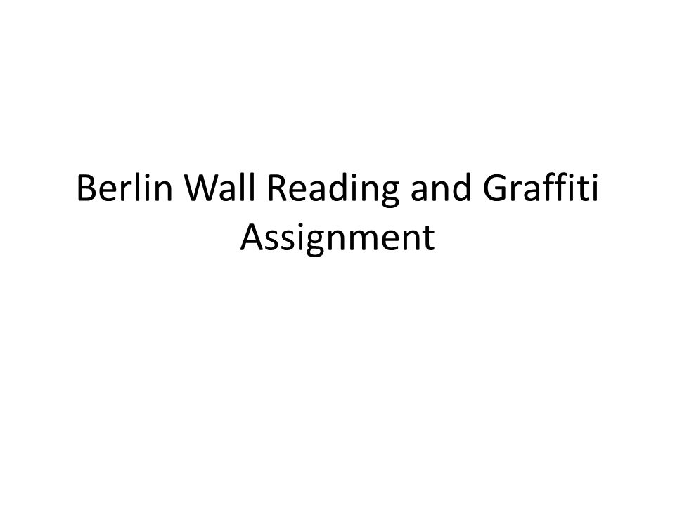 Berlin Wall Reading and Graffiti Assignment  Berlin Wall