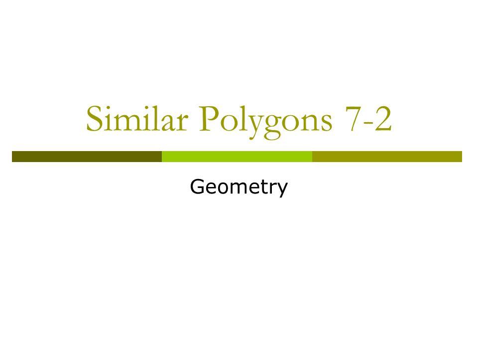 Similar Polygons 7-2 Geometry. Warm-Up (5 min) Homework Review (5 ...