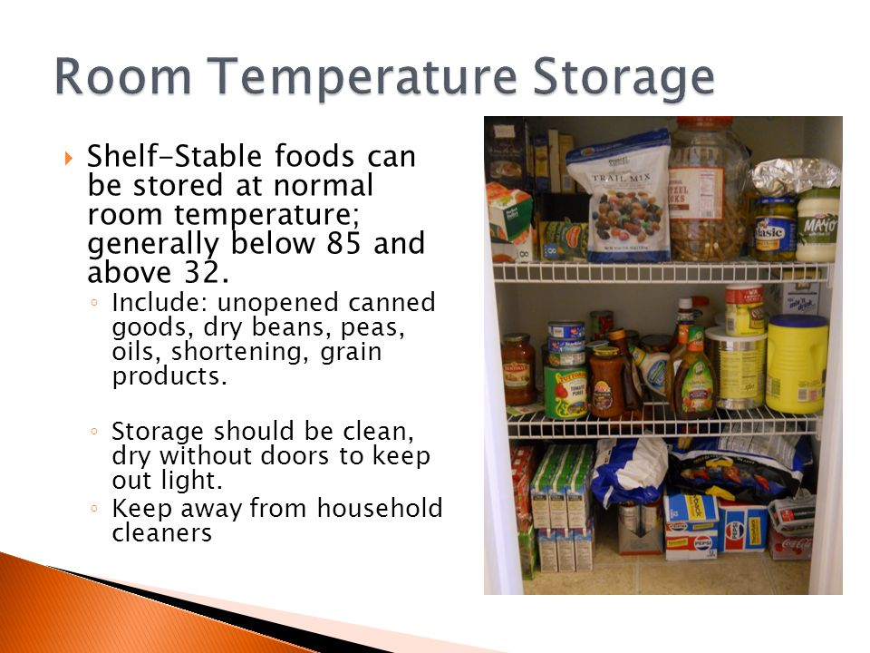 Shelf-Stable foods can be stored at normal room temperature; generally below 85  sc 1 st  SlidePlayer & Food Safety and Storage. ? Contaminants in food cause over 76 ...
