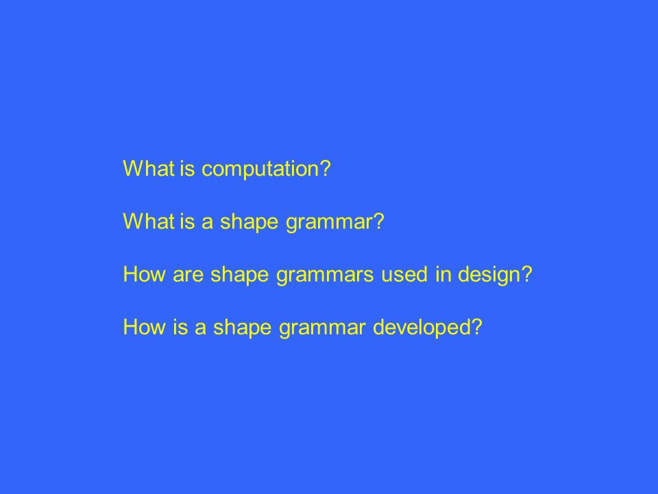What is computation. What is a shape grammar. How are shape grammars used in design.
