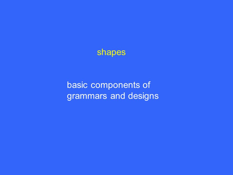 shapes basic components of grammars and designs