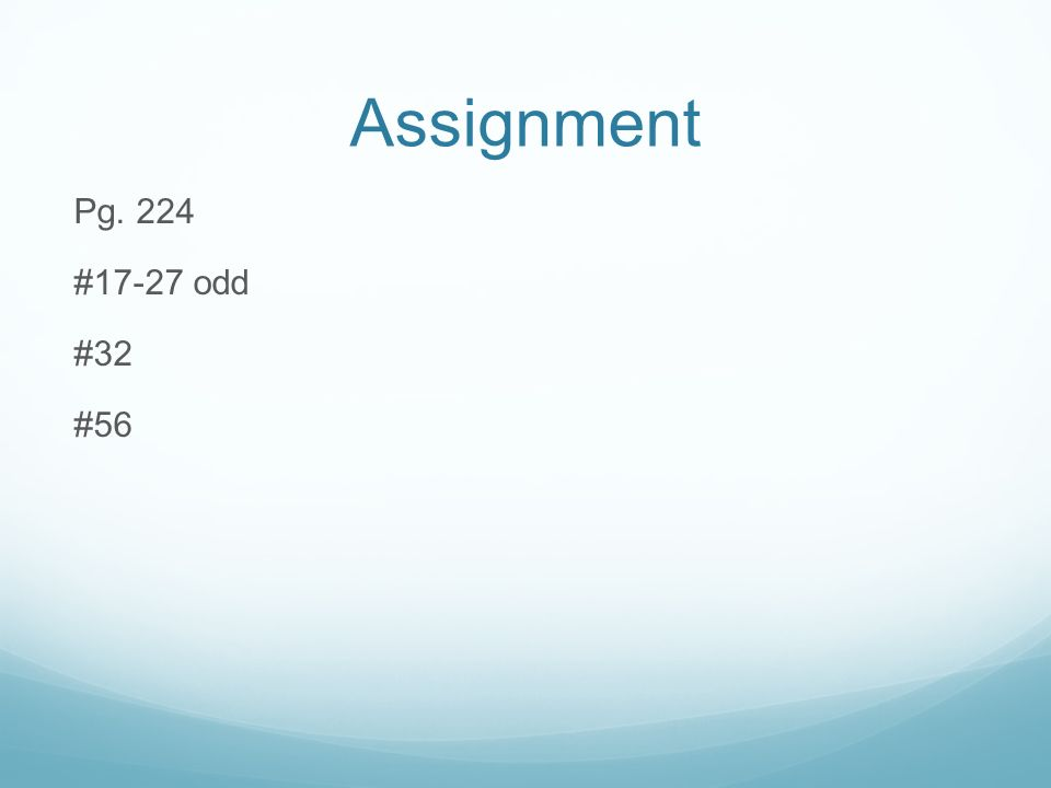 Assignment Pg. 224 #17-27 odd #32 #56