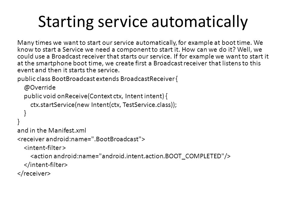 Starting service automatically Many times we want to start our service automatically, for example at boot time.