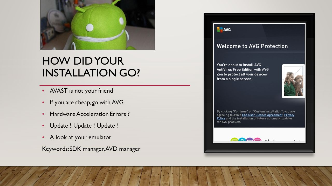 TODAY Android Studio Installation Getting started Creating your 1 st