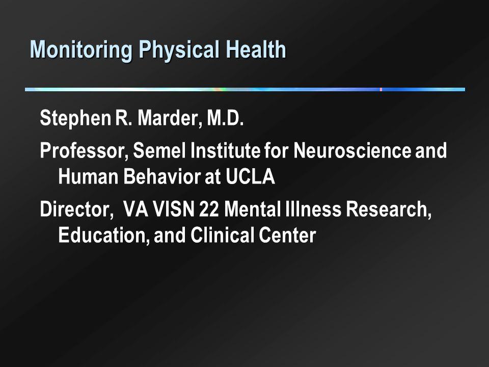 Monitoring Physical Health Stephen R  Marder, M D  Professor