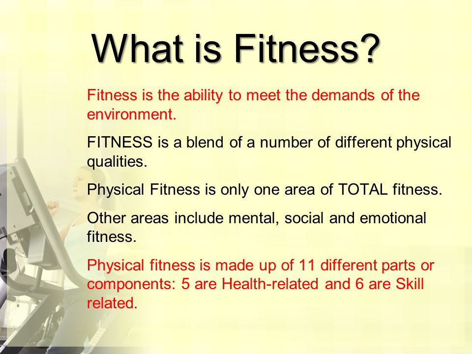 What Is Fitness Fitness Is The Ability To Meet The Demands Of The Environment