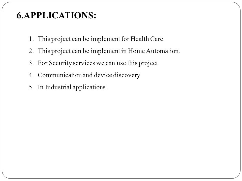 6.APPLICATIONS: 1.This project can be implement for Health Care.
