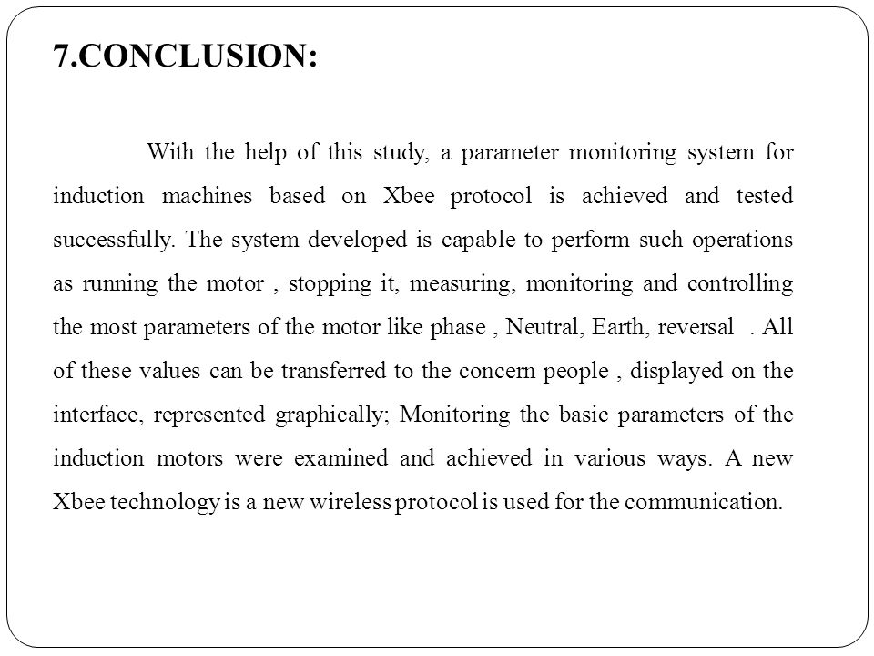 7.CONCLUSION: With the help of this study, a parameter monitoring system for induction machines based on Xbee protocol is achieved and tested successfully.