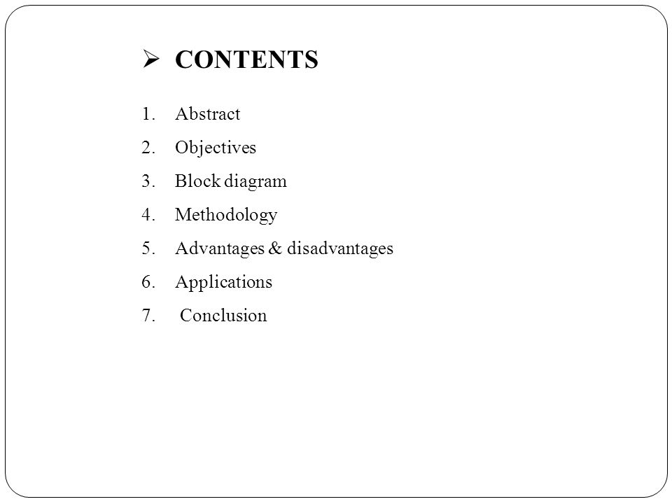  CONTENTS 1.Abstract 2.Objectives 3.Block diagram 4.Methodology 5.Advantages & disadvantages 6.Applications 7.