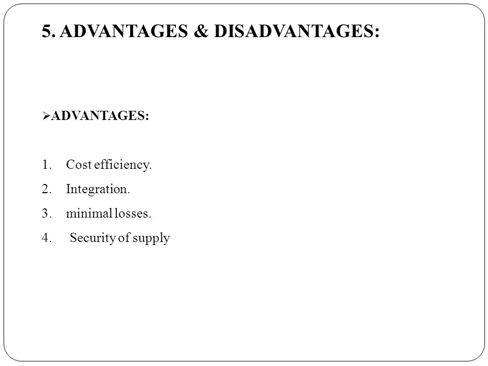 5. ADVANTAGES & DISADVANTAGES:  ADVANTAGES: 1.Cost efficiency.