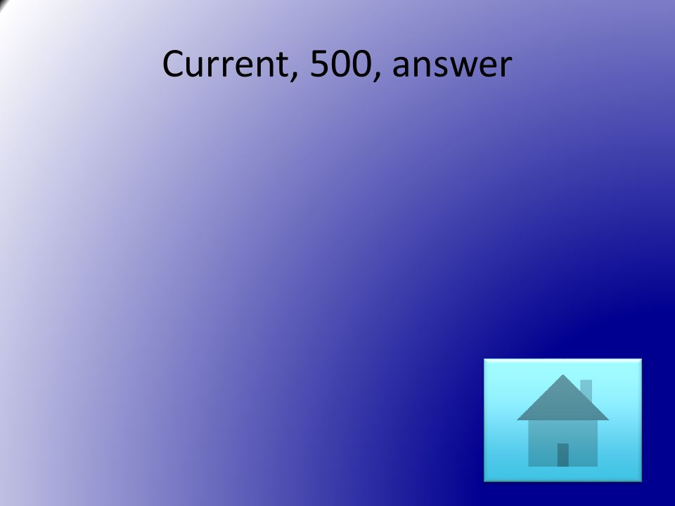 Current, 500, answer