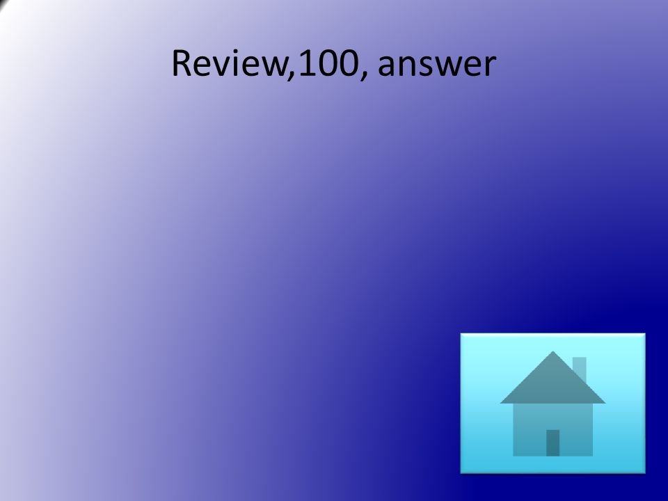 Review,100, answer