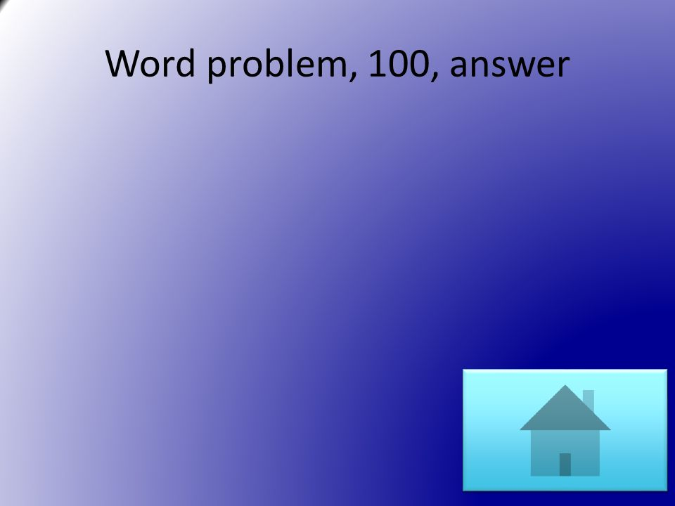Word problem, 100, answer