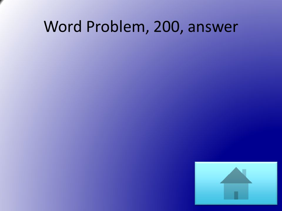 Word Problem, 200, answer