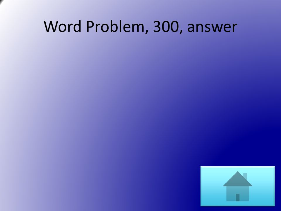 Word Problem, 300, answer