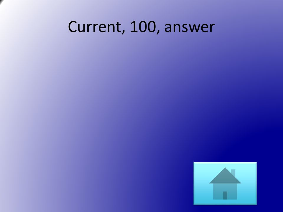 Current, 100, answer