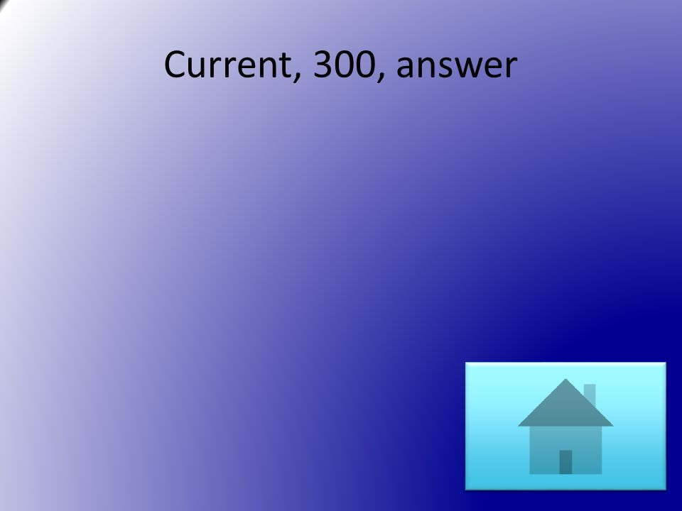 Current, 300, answer