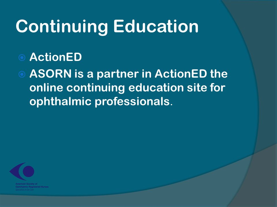 Continuing Education  ActionED  ASORN is a partner in ActionED the online continuing education site for ophthalmic professionals.